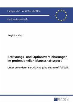 Befristungs- und Optionsvereinbarungen im professionellen Mannschaftssport (eBook, PDF) - Vogt, Aegidius