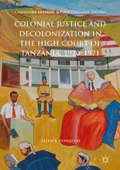 Colonial Justice and Decolonization in the High Court of Tanzania, 1920-1971 (eBook, PDF) - Feingold, Ellen R.