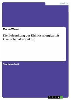 Die Behandlung der Rhinitis allergica mit klassischer Akupunktur (eBook, PDF)