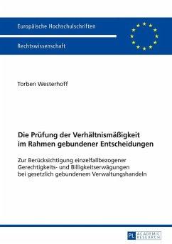 Die Pruefung der Verhaeltnismaeigkeit im Rahmen gebundener Entscheidungen (eBook, ePUB) - Westerhoff, Torben