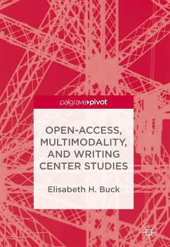Open-Access, Multimodality, and Writing Center Studies (eBook, PDF) - Buck, Elisabeth H.