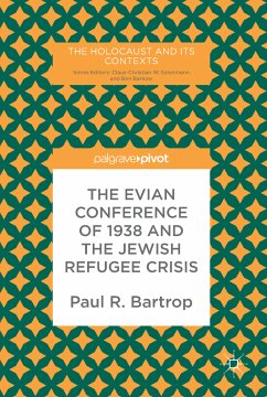 The Evian Conference of 1938 and the Jewish Refugee Crisis (eBook, PDF) - Bartrop, Paul R.