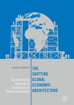 The Shifting Global Economic Architecture (eBook, PDF) - Luckhurst, Jonathan