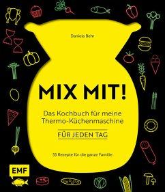 MIX MIT! Das Kochbuch für meine Thermo-Küchenmaschine - für jeden Tag (Restauflage) - Behr, Daniela