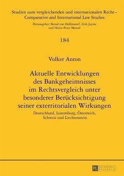 Aktuelle Entwicklungen des Bankgeheimnisses im Rechtsvergleich unter besonderer Beruecksichtigung seiner exterritorialen Wirkungen (eBook, PDF) - Anton, Volker