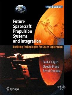 Future Spacecraft Propulsion Systems and Integration (eBook, PDF) - Czysz, Paul A.; Bruno, Claudio; Chudoba, Bernd
