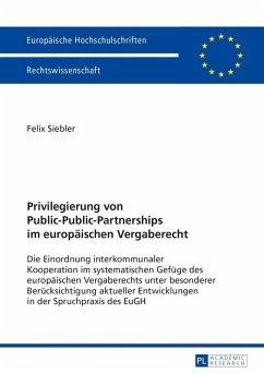 Privilegierung von Public-Public-Partnerships im europaeischen Vergaberecht (eBook, PDF) - Siebler, Felix