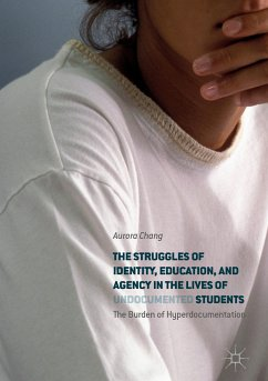 The Struggles of Identity, Education, and Agency in the Lives of Undocumented Students (eBook, PDF) - Chang, Aurora