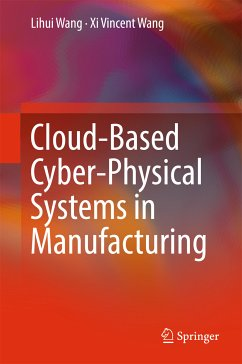 Cloud-Based Cyber-Physical Systems in Manufacturing (eBook, PDF) - Wang, Lihui; Wang, Xi Vincent