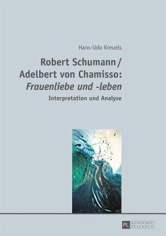 Robert Schumann / Adelbert von Chamisso: Frauenliebe und -leben (eBook, ePUB) - Kreuels, Hans-Udo