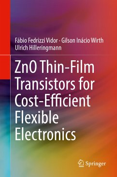 ZnO Thin-Film Transistors for Cost-Efficient Flexible Electronics (eBook, PDF) - Vidor, Fábio Fedrizzi; Hilleringmann, Ulrich; Wirth, Gilson Inácio