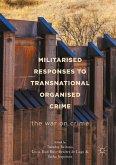 Militarised Responses to Transnational Organised Crime (eBook, PDF)