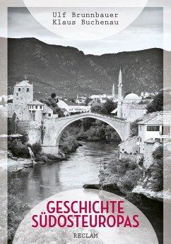 Geschichte Südosteuropas (eBook, PDF) - Brunnbauer, Ulf; Buchenau, Klaus