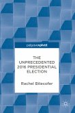 The Unprecedented 2016 Presidential Election (eBook, PDF)