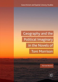 Geography and the Political Imaginary in the Novels of Toni Morrison (eBook, PDF) - Beavers, Herman
