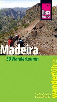 Reise Know-How Wanderführer Madeira (50 Wandertouren): mit Karten, Höhenprofilen und GPS-Tracks (eBook, PDF) - Schetar, Daniela; Köthe, Friedrich
