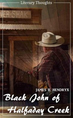 Black John of Halfaday Creek (James B. Hendryx) (Literary Thoughts Edition) (eBook, ePUB) - Hendryx, James Beardley