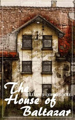 The House of Baltazar (William J. (John) Locke) (Literary Thoughts Edition) (eBook, ePUB) - Locke, William J. (John)