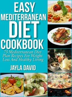Easy Mediterranean Diet Cookbook: 75 Mediterran...