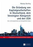Die Gruendung von Kapitalgesellschaften in Deutschland, dem Vereinigten Koenigreich und den USA (eBook, ePUB)