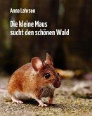 Die kleine Maus sucht den schönen Wald (eBook, ePUB)