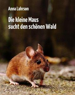 Die kleine Maus sucht den schönen Wald (eBook, ePUB) - Lahrson, Anna