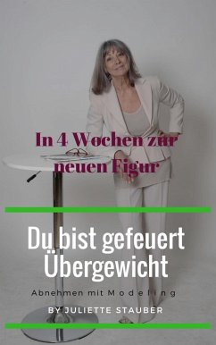Du bist gefeuert, Übergewicht (eBook, ePUB) - Stauber, Juliette Renate