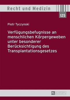 Verfuegungsbefugnisse an menschlichen Koerpergeweben unter besonderer Beruecksichtigung des Transplantationsgesetzes (eBook, ePUB) - Tyczynski, Piotr