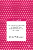 The Entrepreneurial Intellectual in the Corporate University (eBook, PDF)