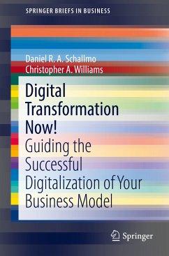 Digital Transformation Now! (eBook, PDF) - Williams, Christopher A.; Schallmo, Daniel R. A.