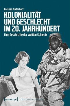 Kolonialität und Geschlecht im 20. Jahrhundert - Purtschert, Patricia