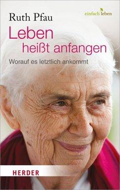Leben heißt anfangen (eBook, ePUB) - Pfau, Ruth