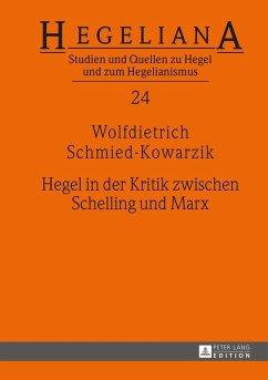 Hegel in der Kritik zwischen Schelling und Marx (eBook, ePUB) - Schmied-Kowarzik, Wolfdietrich