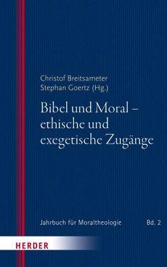 Bibel und Moral - ethische und exegetische Zugänge (eBook, PDF)