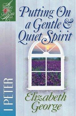 Putting On a Gentle and Quiet Spirit (eBook, ePUB) - Elizabeth George