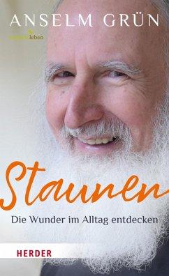Staunen - Die Wunder im Alltag entdecken (eBook, ePUB) - Grün, Anselm