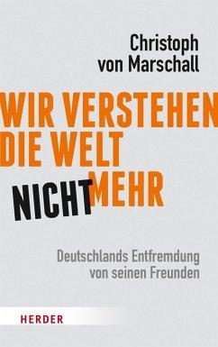 Wir verstehen die Welt nicht mehr (eBook, PDF) - Marschall, Christoph von