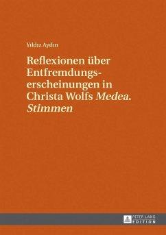 Reflexionen ueber Entfremdungserscheinungen in Christa Wolfs Medea. Stimmen (eBook, ePUB) - Aydin, Yildiz