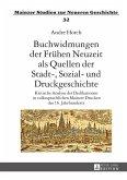 Buchwidmungen der Fruehen Neuzeit als Quellen der Stadt-, Sozial- und Druckgeschichte (eBook, ePUB)