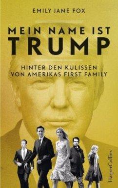 Mein Name ist Trump - Hinter den Kulissen von Amerikas First Family - Fox, Emily J.