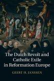 Dutch Revolt and Catholic Exile in Reformation Europe (eBook, ePUB)
