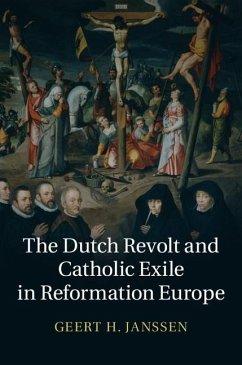 Dutch Revolt and Catholic Exile in Reformation Europe (eBook, ePUB) - Janssen, Geert H.