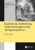 Katholische Aufklaerung, Volksfroemmigkeit und &quote;Religionspolicey&quote; (eBook, PDF)