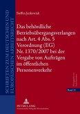 Das behoerdliche Betriebsuebergangsverlangen nach Art. 4 Abs. 5 Verordnung (EG) Nr. 1370/2007 bei der Vergabe von Auftraegen im oeffentlichen Personenverkehr (eBook, PDF)