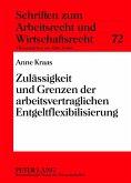 Zulaessigkeit und Grenzen der arbeitsvertraglichen Entgeltflexibilisierung (eBook, PDF)