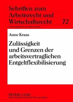 Zulaessigkeit und Grenzen der arbeitsvertraglichen Entgeltflexibilisierung (eBook, PDF) - Kraas, Anne