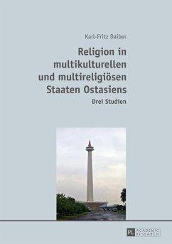Religion in multikulturellen und multireligioesen Staaten Ostasiens (eBook, ePUB) - Daiber, Karl-Fritz