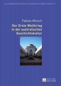 Der Erste Weltkrieg in der australischen Geschichtskultur (eBook, ePUB) - Munch, Fabian