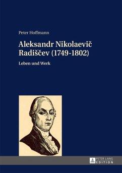 Aleksandr Nikolaevic Radiscev (1749-1802) (eBook, PDF) - Hoffmann, Peter