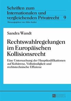 Rechtswahlregelungen im Europaeischen Kollisionsrecht (eBook, PDF) - Wandt, Sandra